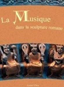 La Musique dans la Sculpture Romane en France Tome 1