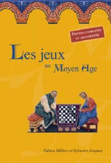 Les jeux au Moyen-Age / Edition complétée et argumentée